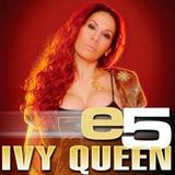 e5 Ivy Queen