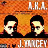 A.K.A. J. Yancey
